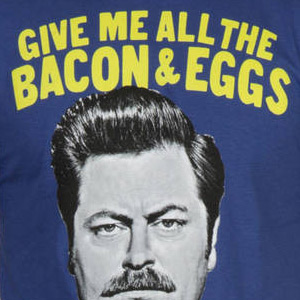 Give Me All The Bacon And Eggs You Have