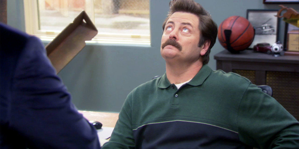 Impossible, you don't even know where Ron Swanson hides his bacon